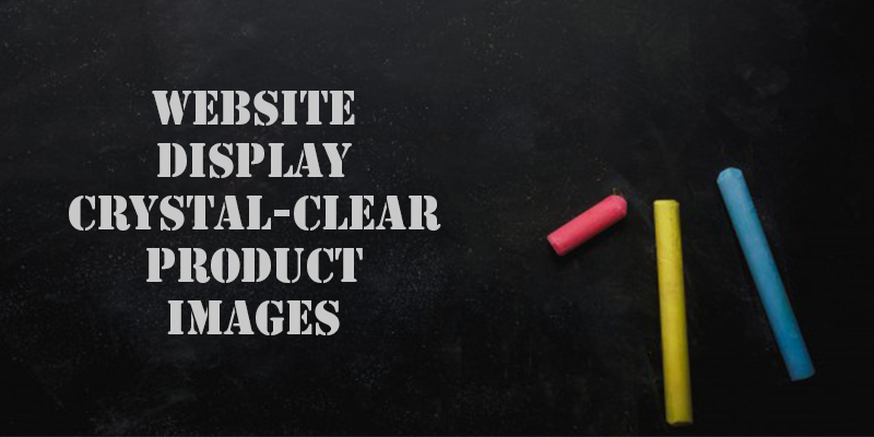 Website Must Display Crystal-Clear Product Images