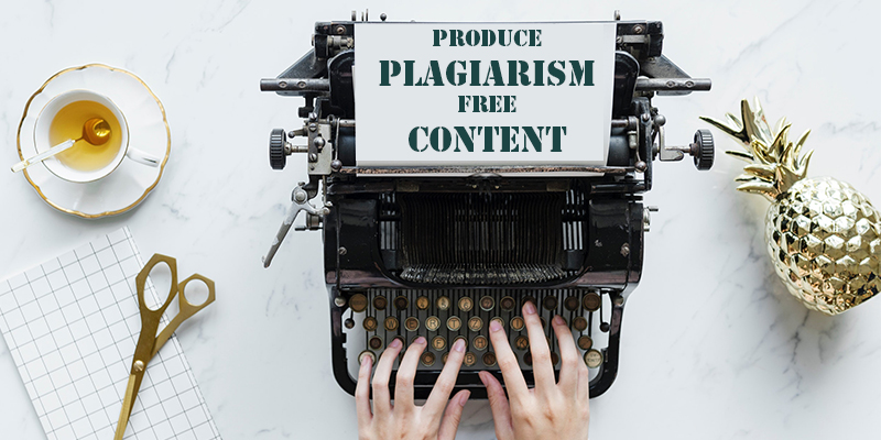 Produce Plagiarism Free Content